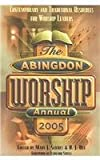 img - for Abingdon Worship Annual 2005 Edition: Contemporary and Traditional Resources for Worship Leaders book / textbook / text book