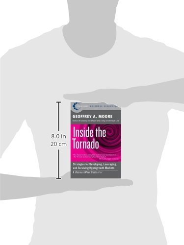 Inside the Tornado: Strategies for Developing, Leveraging, and ...