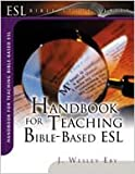 Handbook for Teaching Bible-Based ESL, J. Wesley Eby and Rita LaNell Stahl, 0834120704
