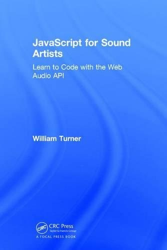JavaScript for Sound Artists: Learn to Code with the Web Audio API by Focal Press