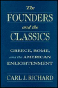 The Founders and the Classics: Greece, Rome, and the American Enlightenment