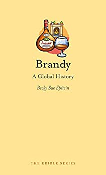 Brandy: A Global History (Edible) by [Epstein, Becky Sue]