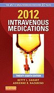 Intravenous Medications - 2012 (28th, 12) by RN, Betty L Gahart - PharmD, Adrienne R Nazareno [Spiral-bound (2011)] (Intravenous Medications 2011)