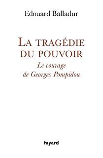La tragédie du pouvoir : le courage de Georges Pompidou, Balladur, Édouard