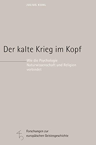 Der kalte Krieg im Kopf: Wie die Psychologie Naturwissenschaft und Religion verbindet (Forschungen zur europäischen Geistesgeschichte)