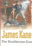 The Doublecross Gun, James Kane, 0754082407