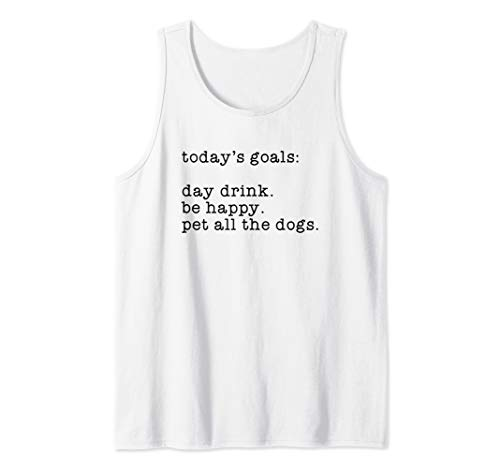 (Today's Goals Day Drink Be Happy Pet the Dogs Gift  Tank Top)