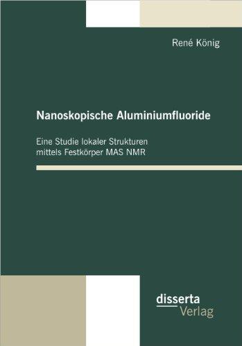 Nanoskopische Aluminiumfluoride: Eine Studie lokaler Strukturen mittels Festkorper MAS NMR  [Konig, Rene] (Tapa Blanda)