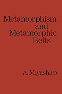 METAMORPHISM AND METAMORPHIC BELTS Akiho Miyashiro