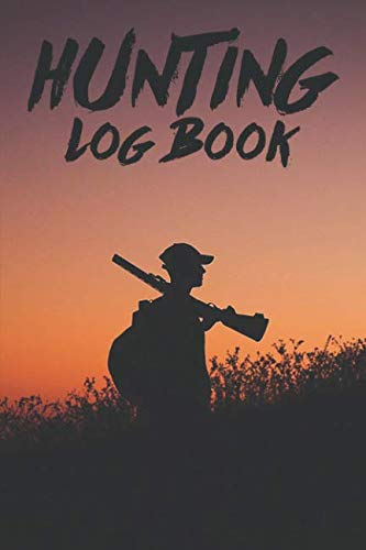 (Hunting Log Book: The Hunting Book Scores And Daybook - Hunter Log Book Data Record And Register - Camouflage Camo Hunting Log Book - Notebook Hunting ... Journal Log - Great Hunting Accessories )