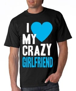 Amazoncom I Love My Crazy Girlfriend Mens T Shirt Large Black