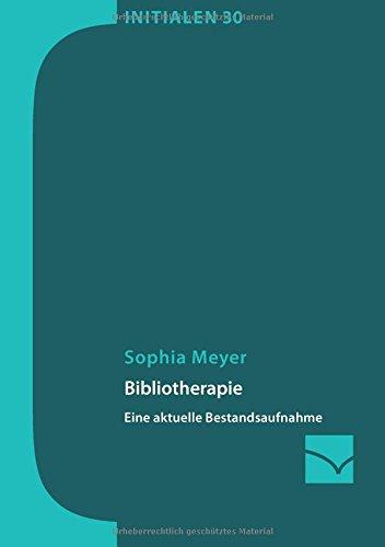 Bibliotherapie: Eine aktuelle Bestandaufnahme Taschenbuch – 14. August 2016 Sophia Meyer 3945883482 Verlagswesen Bibliotheks