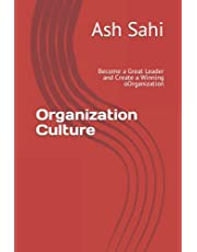 Organization Purpose + Organization Values = Corporate Culture: Become a Great Leader and Create a Winning Organization