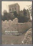 Boris Schatz The Father of Israeli Art by…