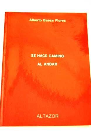 Se hace camino al andar: Vida, pasion y destino de Antonio Machado (Colección de poesía Altazor) (Spanish Edition) Alberto Baeza Flores