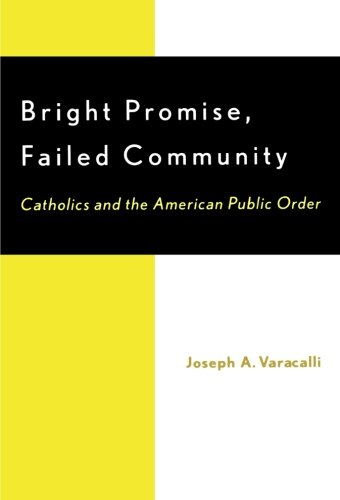 Bright Promise, Failed Community: Catholics and the American Public Order