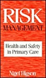 Risk Management : Health and Safety in Primary Care, Higson, N., 0750630647