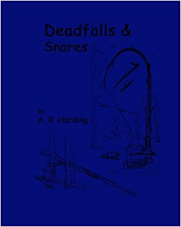 Deadfalls and Snares (Large Print): A Book Of Instruction For Trappers About These And Other Home-Made Traps