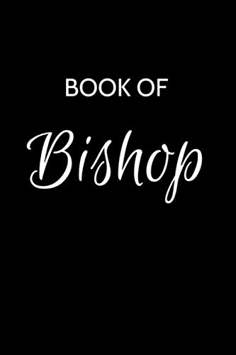 Bishop Journal: A Gratitude Journal Notebook for Men Boys Fathers and Sons with the name Bishop - Handsome Elegant Bold & Personalized - An ... - 6x9 Diary or Notepad. & Back to School.
