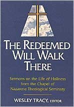 Redeemed Will Walk There: Sermons on the Life of Holiness from the Chapel of Nazarene Theological Seminary by Wesley Tracy - Chapel Stores Wesley