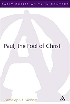 Paul, the Fool of Christ: A Study of 1 Corinthians 1-4 in the Comic-Philosophic Tradition (The Library of New Testament Studies)