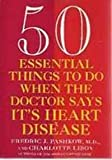 50 Essential Things to Do When the Doctor Says It's Heart Disease, Charlotte Libov and Fredric J. Pashkow, 0452271010