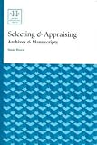 Selecting & Appraising Archives & Manuscripts, Boles, Frank, 1931666113