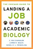 The Chicago Guide to Landing a Job in Academic Biology, Chandler, C. Ray and Wolfe, Lorne M., 0226101290