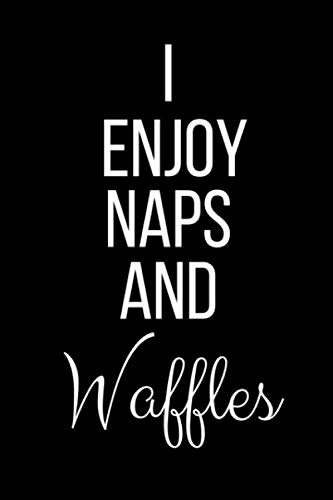 (I Enjoy Naps And Waffles: Funny Slogan-Blank Lined Journal-120 Pages 6 x 9)