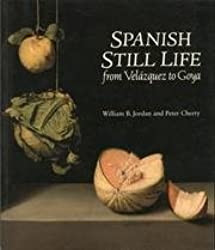 Spanish Still Life from Velazquez to Goya