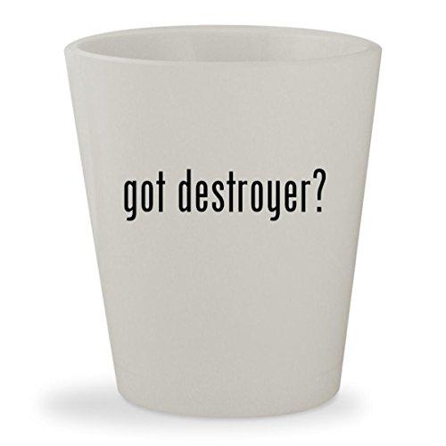 got destroyer? - White Ceramic 1.5oz Shot Glass (Forum Destroyer)