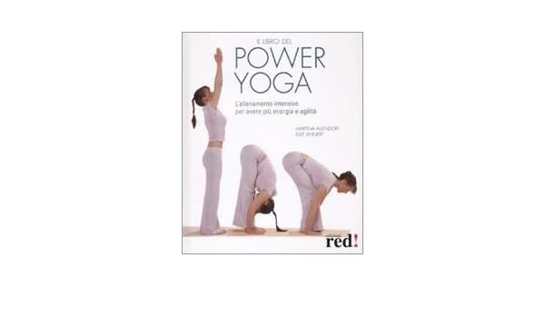 Il libro del power yoga. Lallenamento intensivo per avere ...