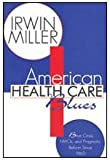 American Health Care Blues : Blue Cross, HMO's, and Pragmatic Reform Since 1960, Miller, Irwin, 1560002654