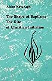 The Shape of Baptism, Aidan Kavanagh, 0814660363