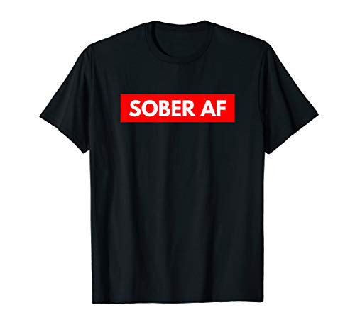 Sober AF T Shirt As Fuck 12 Step Recovering Gift Tee