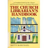 Church Librarian's Handbook: A Complete Guide for the Library and Resource Center in Christian Education