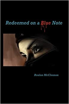 Book Redeemed on a Blue Note by Mr. Roulon Johnathan McClennon (2015-08-13)