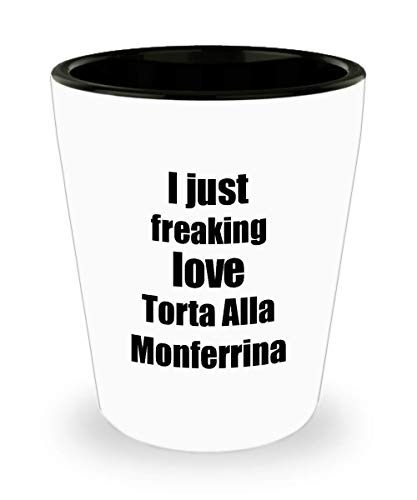 Torta Alla Monferrina Lover Shot Glass I Just Freaking for sale  Delivered anywhere in USA