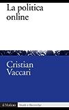 La politica online: Internet, partiti e cittadini nelle democrazie occidentali (Studi e ricerche)