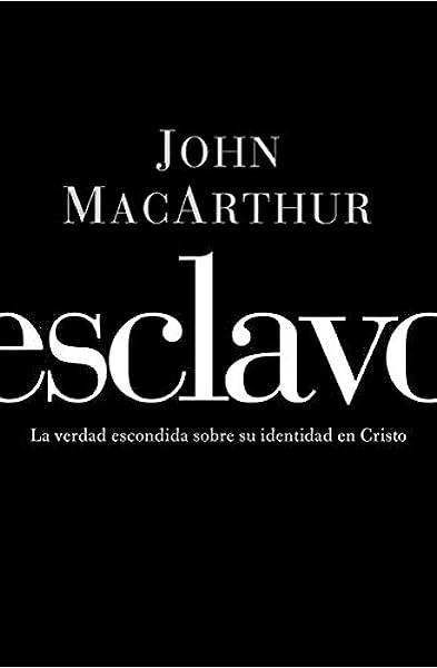 Esclavo: La verdad escondida sobre tu indentidad en Cristo: Amazon.es: MacArthur, John: Libros