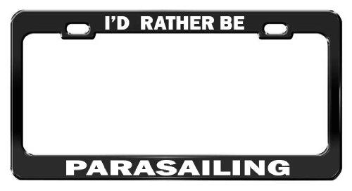 I'd rather be PARASAILING Black Color Metal License Plate Frame