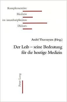 Der Leib Seine Bedeutung Fuer Die Heutige Medizin (Komplementare Medizin Im Interdisziplinaren Diskurs)