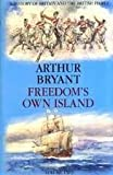 img - for Freedom's Own Island: The British Expansion (History of Britain and the British People) by Sir Arthur Bryant (1987-09-01) book / textbook / text book