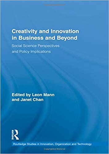 Creativity And Innovation In Business Beyond Social Science Perspectives Policy Implications Routledge Studies Organizations
