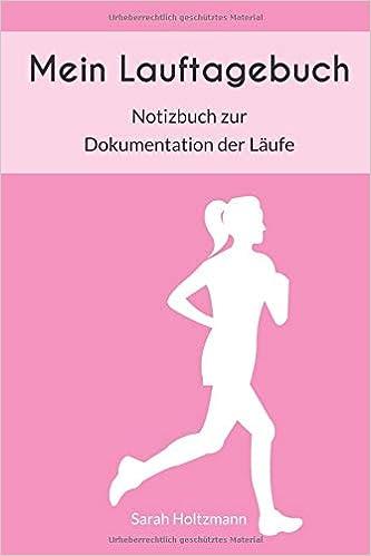 Mein Lauftagebuch: Vorgedruckte Tabelle | Trainings- & Notizbuch für Läuferinnen |  mehr Motivation | notiere deine Fortschritte | erreiche deine ... Format ca. 23,4 cm x 15,5cm Download PDF Now