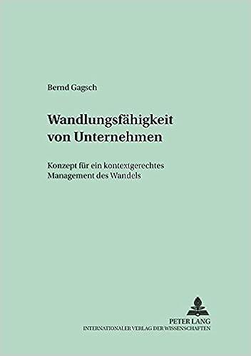 Wandlungsfaehigkeit Von Unternehmen: Konzept Fuer Ein Kontextgerechtes Management Des Wandels (Schriften Zur Unternehmensplanung, )