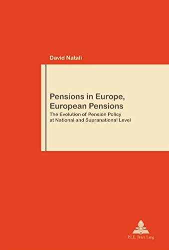 Pensions in Europe, European Pensions: The Evolution of Pension Policy at National and Supranational Level (Travail et Société / Work and Society) David Natali