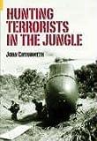 Hunting Terrorists in the Jungle, John Chynoweth, 0752434195