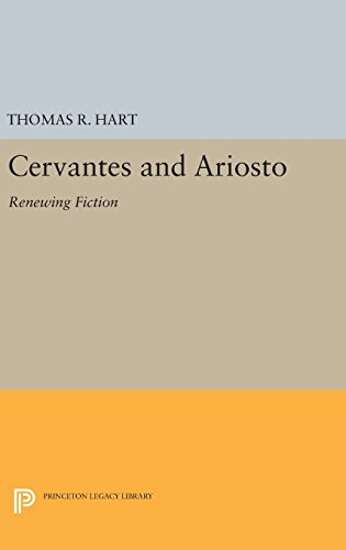 Cervantes and Ariosto: Renewing Fiction (Princeton Legacy Library) by Hart Thomas R