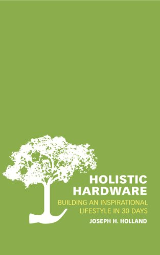 - Holistic Hardware: Building an Inspirational Lifestyle in 30 Days